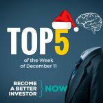 Top 5 of the Week of December 11 - Become a #betterinvestor