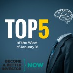 Top 5 of the Week of January 18 - Become a Better #Investor