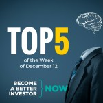 Top 5 of the Week December 12 - Become a #betterinvestor