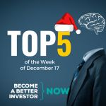 Top 5 of the Week of December 21 - Become a #betterinvestor