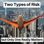 Two Types of Risk, but Only One Really Matters